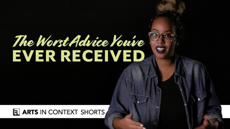 Arts in Context: The Worst Advice You've Ever Received