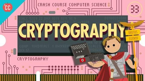 Crash Course Computer Science -- Cryptography: Crash Course Computer Science #33
