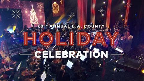Annual L.A. County Holiday Celebration -- 60th Annual L.A. County Holiday Celebration