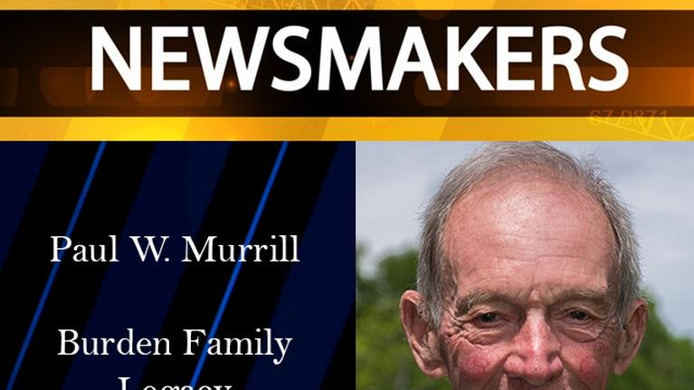 Newsmakers: 05/03/17 - Paul W. Murrill, Burden Family Legacy