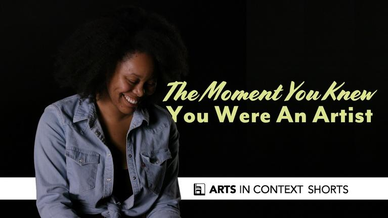 Arts in Context: The Moment You Knew You Were An Artist