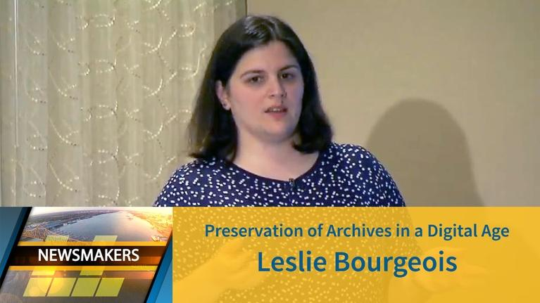 Newsmakers: Preservation of Archives in a Digital Age | Leslie Bourgeois