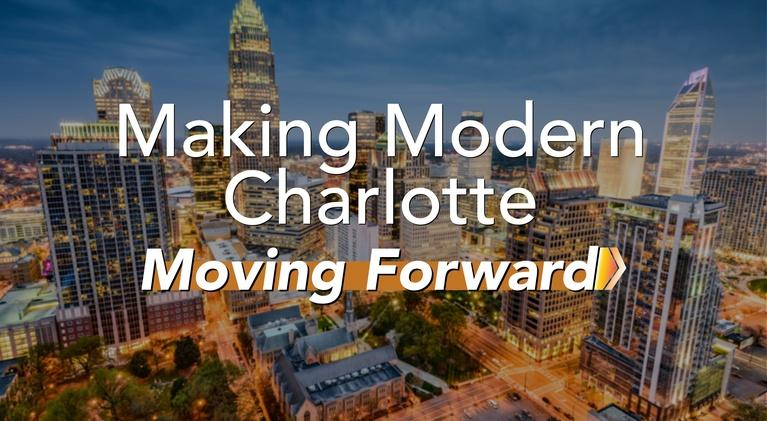 Making Modern Charlotte: Moving Forward: Making Modern Charlotte: Moving Forward