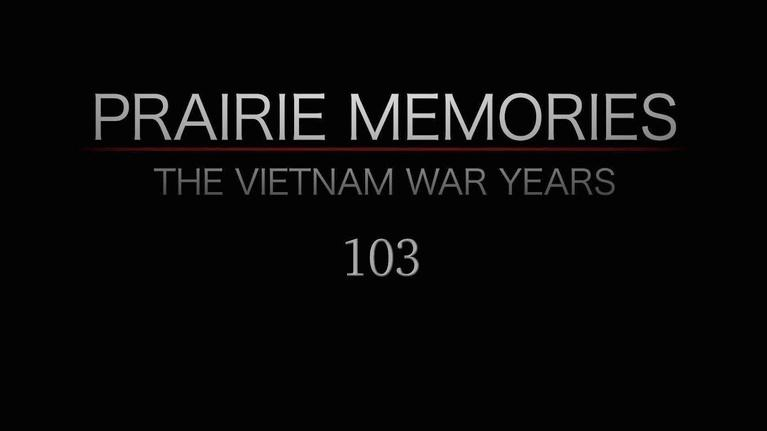 Prairie Memories: The Vietnam War Years: Prairie Memories: The Vietnam War Years Part 3