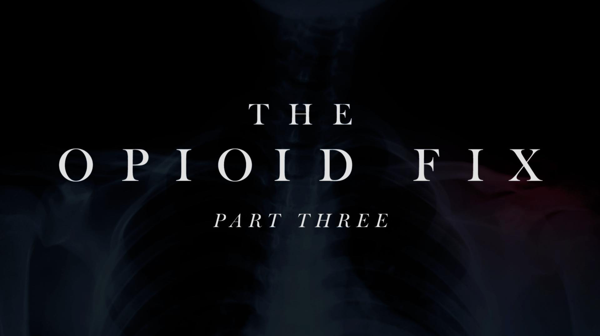 The Opioid Fix   Part Three