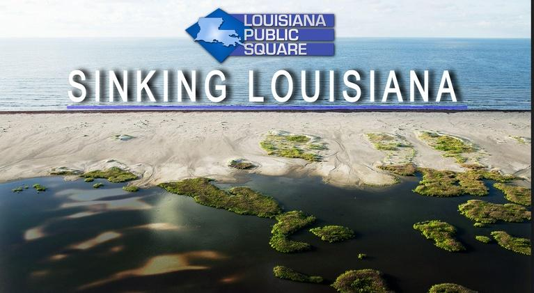Louisiana Public Square: Sinking Louisiana | May 2019 | Louisiana Public Square