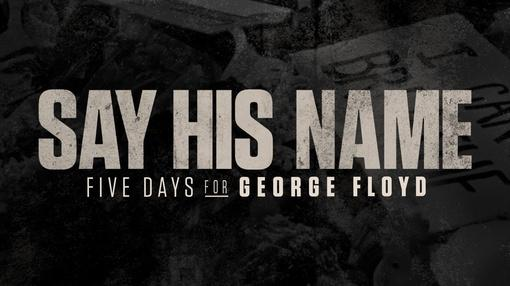 Say His Name: Five Days for George Floyd : Say His Name: Five Days for George Floyd   Preview