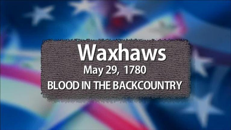 The Southern Campaign of the American Revolution: Waxhaws: Blood in the Backcountry