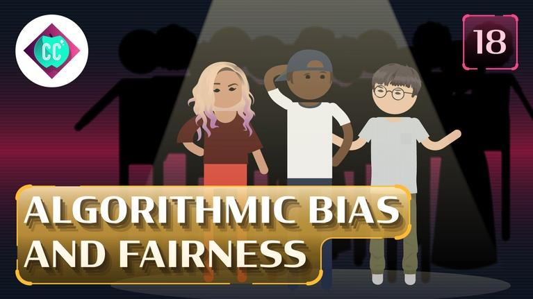 Crash Course: Artificial Intelligence: Algorithmic Bias and Fairness #18