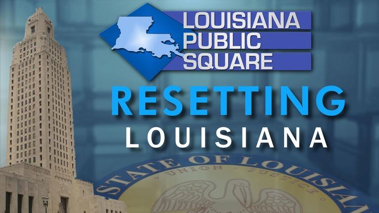 Louisiana Public Square: Resetting Louisiana | September 2019 | Louisiana Public Sq