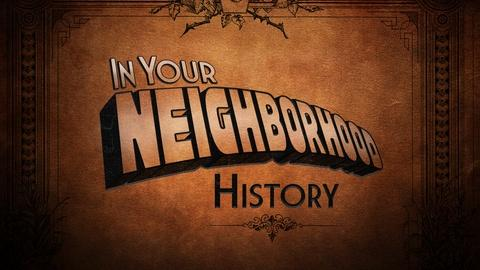 In Your Neighborhood: History