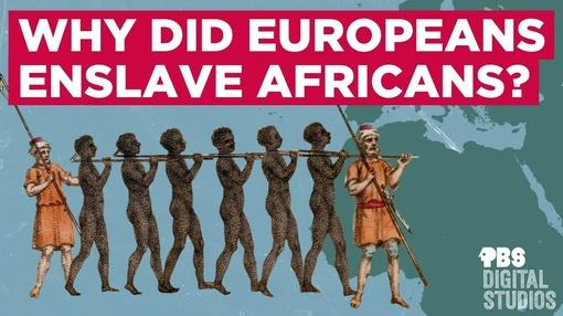 Origin of Everything : Why Did Europeans Enslave Africans?