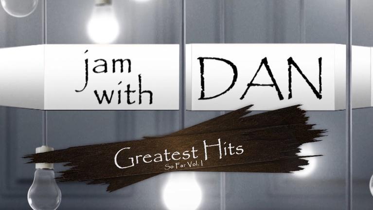 Jam with Dan: Greatest Hits So Far Vol. I