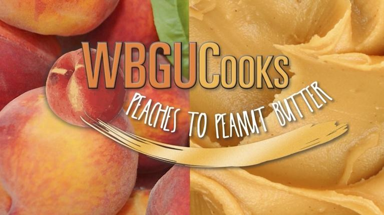 WBGU Cooks: Peaches to Peanut Butter