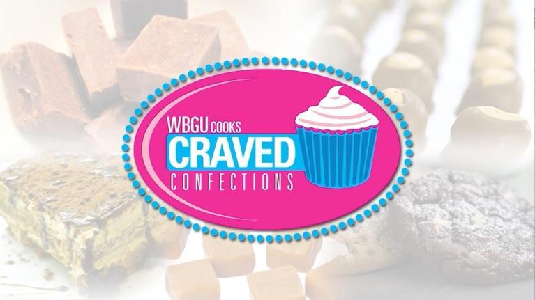 WBGU Cooks: Craved Confections