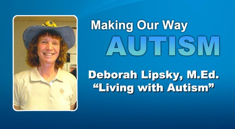 "Making Our Way: Autism: Deborah Lipsky ""Living with Autism"""