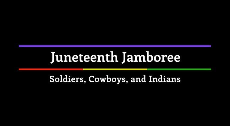 Juneteenth Jamboree: Juneteenth Jamboree: Soldiers, Cowboys and Indians