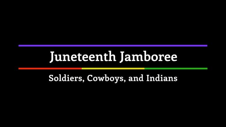 Juneteenth Jamboree: Juneteenth Jamboree: Soldiers, Cowboys and Indians