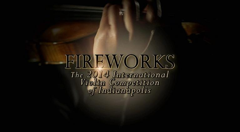 Fireworks: The 2014 International Violin Competition of Indianapolis: 2014 International Violin Competition of Indianapolis