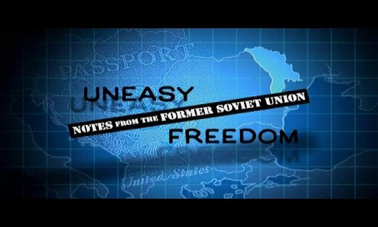 UNEASY FREEDOM: Notes from the Former Soviet Union