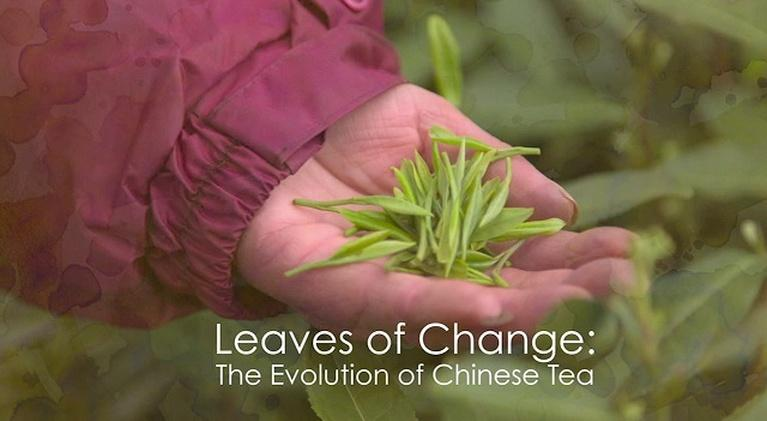 Leaves of Change: The Ageless Tradition of Chinese Tea: Leaves of Change: The Ageless Tradition of Chinese Tea