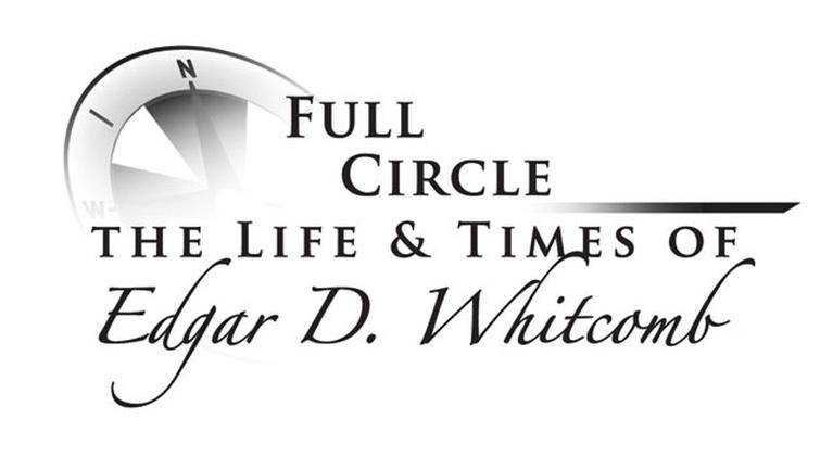 Full Circle: The Life and Times of Edgar Whitcomb: Full Circle: The Life and Times of Edgar Whitcomb