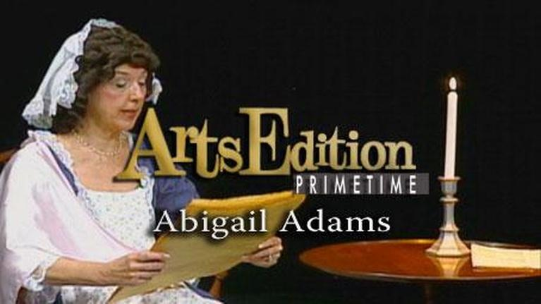 Arts Edition Primetime: Abigal Adams