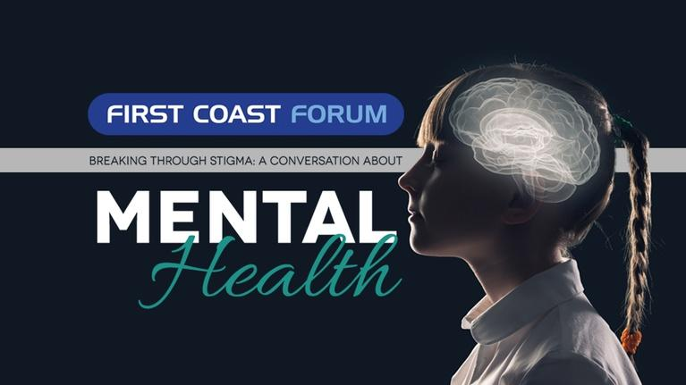 First Coast Forum: Breaking Through Stigma: A Conversation About Mental Health