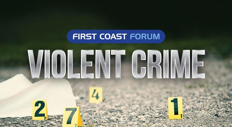 First Coast Forum: Violent Crime