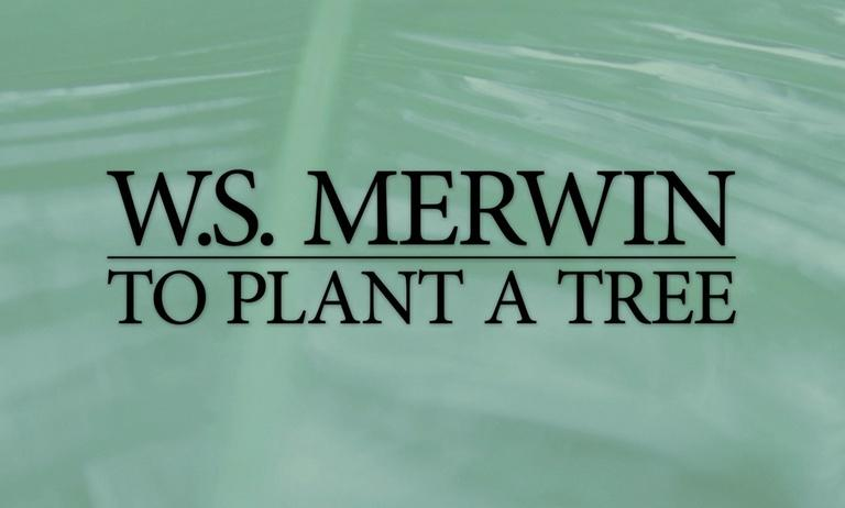 W.S. Merwin: To Plant a Tree Preview