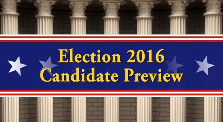 Elections: Election 2016 Candidate Preview