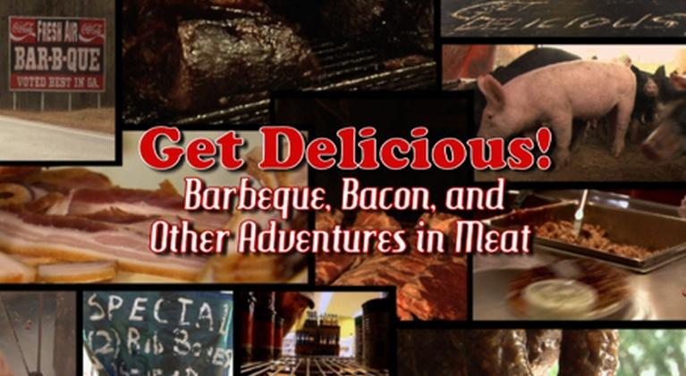 Get Delicious: Get Delicious! Barbeque, Bacon, and Other Adventures in Meat