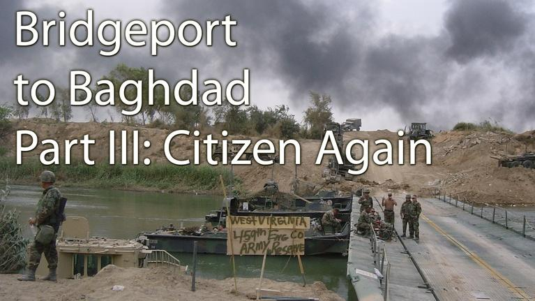 Bridgeport to Baghdad: West Virginia's 459th at Home and at War: Bridgeport to Baghdad: Part III, Citizen Again