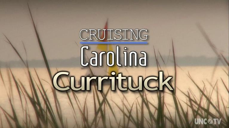UNC-TV Specials: Cruising Carolina:  Currituck