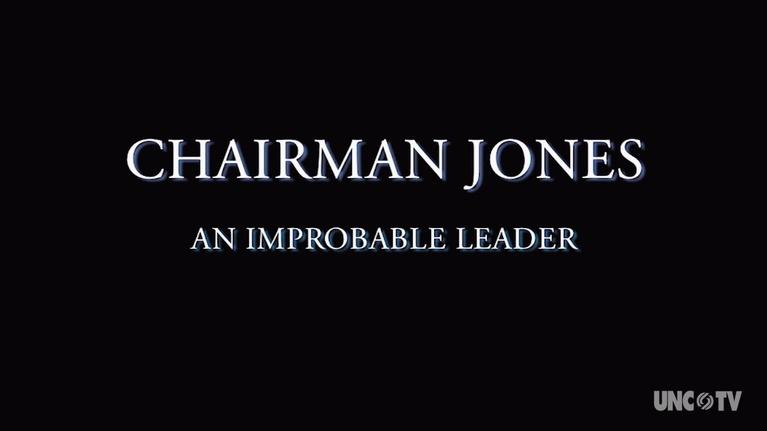 UNC-TV Presents: Chairman Jones: An Improbable Leader