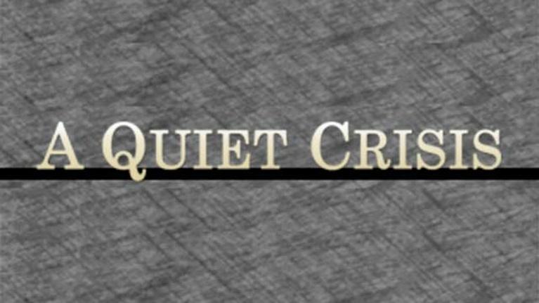 A Quiet Crisis: A Look Back, A Look Ahead