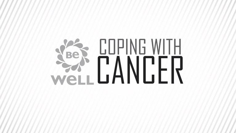 Be Well: Coping With Cancer