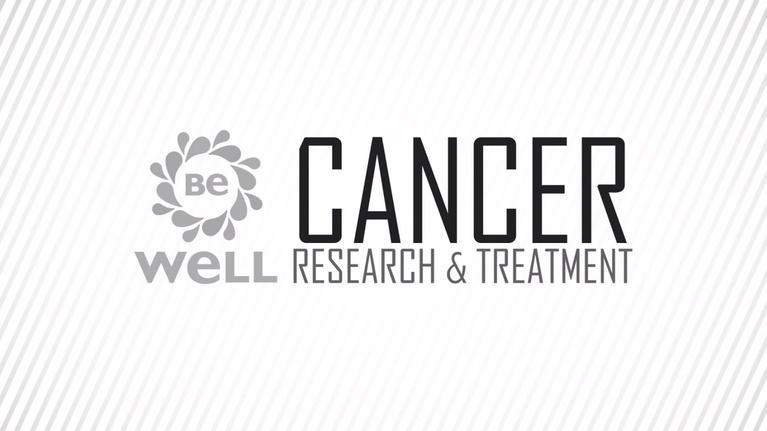 Be Well: Cancer Research & Treatment
