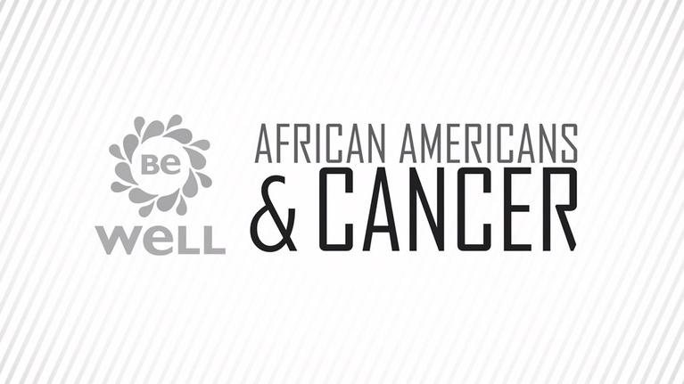 Be Well: African Americans & Cancer
