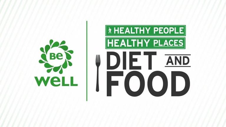 Be Well: Healthy People, Healthy Places: Diet and Food