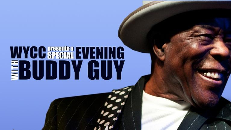 Musicology: WYCC PRESENTS A SPECIAL EVENING WITH BUDDY GUY
