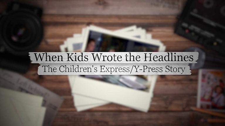 When Kids Wrote the Headlines, The Children's Express/Y-Press Story: When Kids Wrote the Headlines