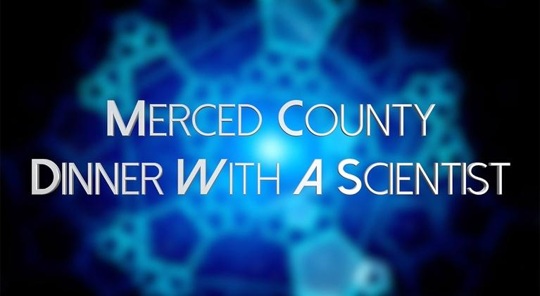 byYou Education: 2019 Merced County Dinner With A Scientist
