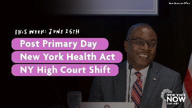 Post Primary Day, New York Health Act, NY High Court Shift
