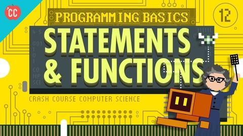 Crash Course Computer Science -- Programming Basics: Statements & Functions: Crash Course Com
