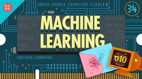 Crash Course Computer Science -- Machine Learning & A.I. - Crash Course Computer Science #34