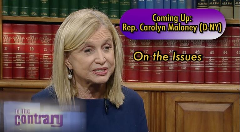 To The Contrary: Woman Thought Leader: Rep. Carolyn Maloney (D-NY)