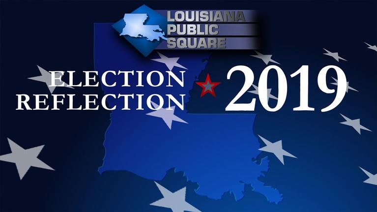 Louisiana Public Square: Election Reflection | December 2019 | Louisiana Public Sq.