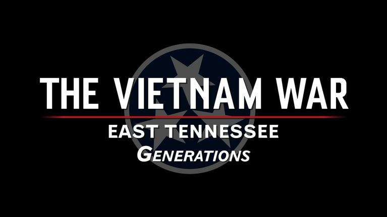 The Vietnam War: East Tennessee: The Vietnam War: East Tennessee: Generations