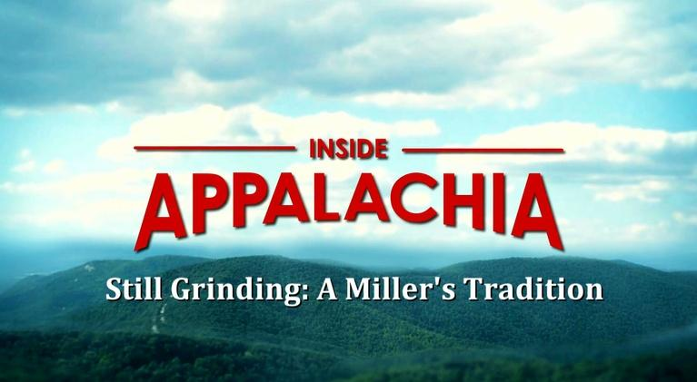 Inside Appalachia: Still Grinding: A Miller's Tradition